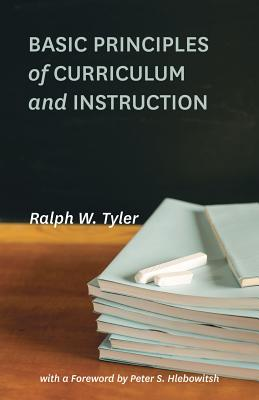 Basic Principles of Curriculum and Instruction By Tyler, Ralph W./ Hlebowitsh, Peter S. (FRW)