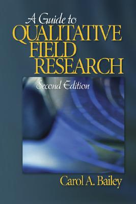 A Guide to Qualitative Field Research By Bailey, Carol A.